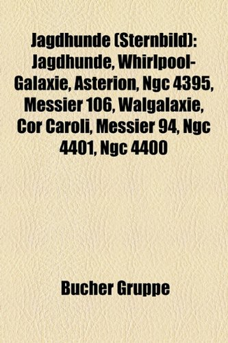 Jagdhunde (Sternbild): Jagdhunde, Whirlpool-Galaxie, Asterion, Ngc 4395, Messier 106, Walgalaxie, Cor Caroli, Messier 94, Ngc 4401, Ngc 4400