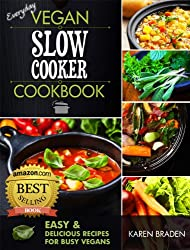 Everyday Vegan Slow Cooker Cookbook: Easy and Delicious Recipes for Busy Vegans (English Edition)