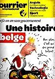 Courrier International n° 1076 [juin 2011] Déjà 1 an sans gouvernement, une histoire Belge - ANGOLA les Chinois s'installent - INDE le gourou Baba Ramdev fait son cinéma - Affaire DSK l'heure de la révolution sexuelle a sonné