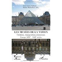 Les musées de la nation : Créations, transpositions, renouveaux, Europe XIXe-XXIe siècles
