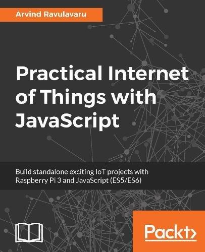 Practical Internet of Things with JavaScript por Arvind Ravulavaru