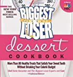The Biggest Loser Dessert Cookbook: More Than 80 Healthy Treats That Satisfy Your Sweet Tooth Without Breaking Your Calorie Budget