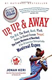 Up, Up, & Away: The Kid, the Hawk, Rock, Vladi, Pedro, Le Grand Orange, Youppi!, the Crazy Business of Baseball & the Ill-Fated But Unforgettable Montreal Expos