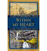 Within My Heart (Center Point Christian Romance (Large Print)) - Large Print Alexander, Tamera ( Author ) Nov-01-2010 Hardcover