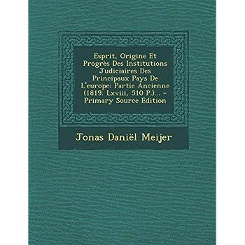 Esprit, Origine Et Progres Des Institutions Judiciaires Des Principaux Pays de L'Europe: Partie Ancienne (1819. LXVIII, 510 P.)... - Primary Source Edition