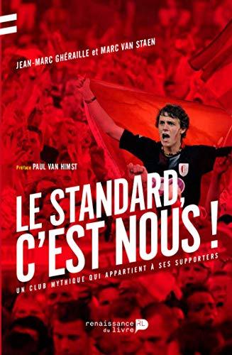 Le Standard, c'est nous !: Un club mythique qui appartient a ses supporters