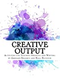 Creative Output: Activities for Teaching Speaking and Writing