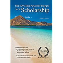 Prayer | The 100 Most Powerful Prayers for a Scholarship — With 4 Bonus Books to Pray for the Future, Money, Success & a College Mindset — for Men & Women (English Edition)