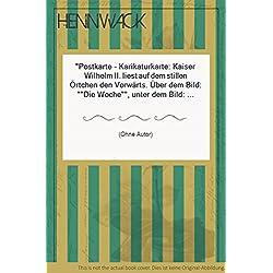 """Postkarte - Karikaturkarte: Kaiser Wilhelm II. liest auf dem stillen Örtchen den Vorwärts. Über dem Bild: """"Die Woche"""", unter dem Bild: """"Spezial-Aufnahme"""". Rückseitige Adressvordrucke auf Französisch."""