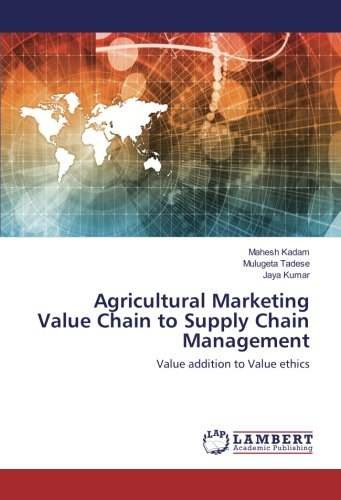 Agricultural Marketing Value Chain to Supply Chain Management: Value addition to Value ethics