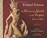Art from the Sacred to the Profane: East and West (Writings of Frithjof Schuon)