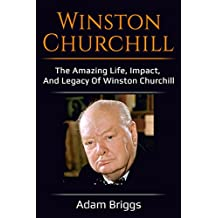Winston Churchill: The amazing life, impact, and legacy of Winston Churchill! (English Edition)