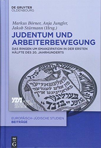 Judentum und Arbeiterbewegung: Das Ringen um Emanzipation in der ersten Hälfte des 20. Jahrhunderts (Europäisch-jüdische Studien - Beiträge, Band 30)
