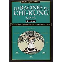 Les racines du chi-kung : Secrets pour acquérir santé, longévité et maîtrise martiale