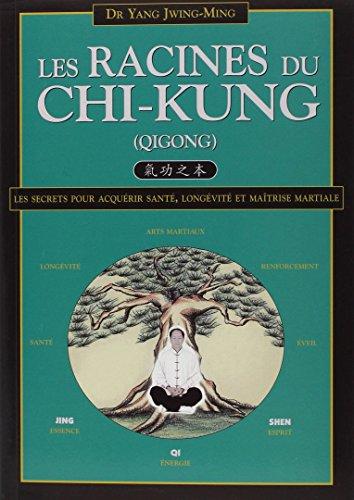 Les racines du chi-kung : Secrets pour acqurir sant, longvit et matrise martiale