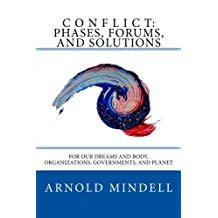 Conflict: Phases, Forums, and Solutions: For our Dreams and Body, Organizations, Governments, and Planet