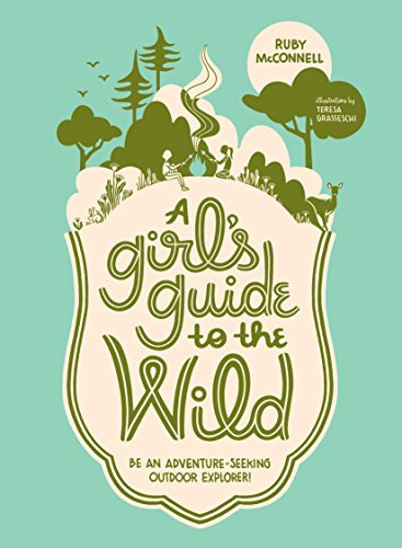 A Girl's Guide to the Wild: Be an Adventure-Seeking Outdoor Explorer! (English Edition)