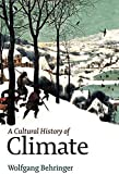 A Cultural History of Climate by Wolfgang Behringer (2009-12-21) - Wolfgang Behringer