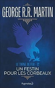 Le trône de fer, tome 12 : Un festin pour les corbeaux par  George R.R. Martin