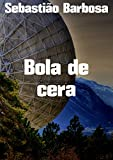 Bola de cera (Portuguese Edition)