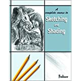 A complete course to Sketching and Shading (Sketching and Shading)