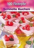 100 Rezepte - Schnelle Kuchen