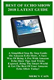 BEST OF ECHO SHOW 2018 LATEST GUiDE: A Simplified Step By Step Guide On Amazon Echo Show. A Sure Way Of Being A Pro With Amazon Echo Show Tips And Tricks Exposed!