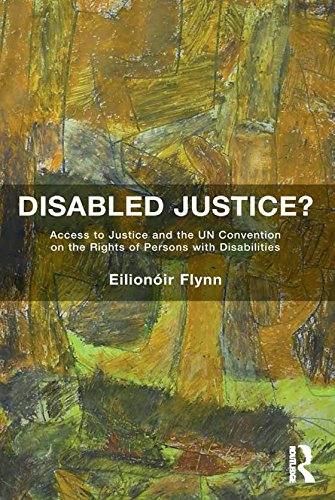 Disabled Justice?: Access to Justice and the UN Convention on the Rights of Persons with Disabilities (English Edition)