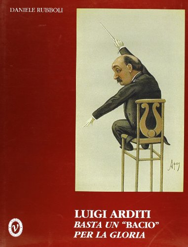 Luigi Arditi. Basta un «bacio» per la gloria