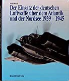 Der Einsatz der deutschen Luftwaffe über dem Atlantik und der Nordsee 1939-1945 - Sönke Neitzel