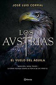 Los Austrias. El vuelo del águila par  José Luis Corral