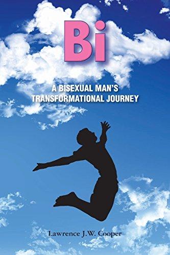 Bi: A Bisexual Man's Transformational Journey