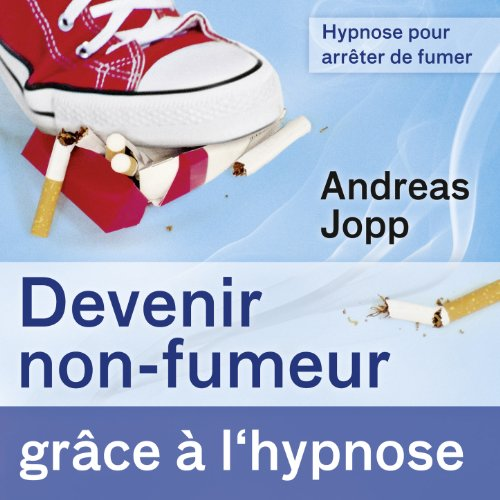 hypnose pour arr ter de fumer devenir non fumeur gr ce l hypnose andreas jopp. Black Bedroom Furniture Sets. Home Design Ideas