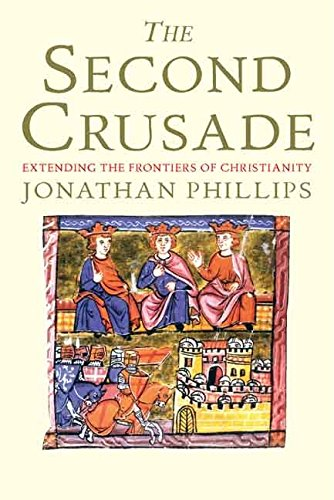 [(The Second Crusade : Extending the Frontiers of Christendom)] [By (author) Professor Jonathan Phillips] published on (January, 2008)