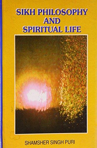 Sikh Philosophy and Spiritual Life (Sikh religion and philosophy series) por Shamsher Singh Puri