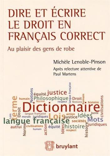 Dire et écrire le droit en français correct : Au plaisir des gens de robe par Michèle Lenoble-Pinson, Paul Martens