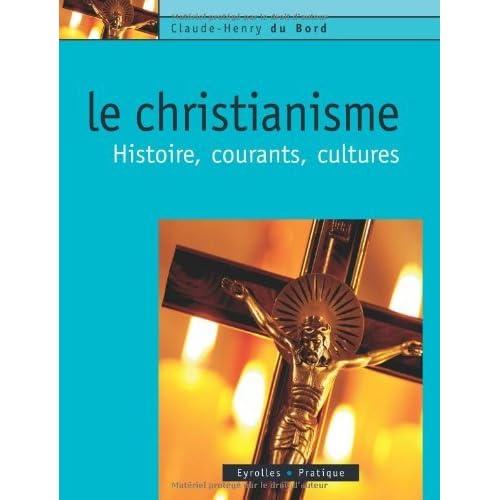 Le Christianisme : Histoire, courants, cultures (Eyrolles Pratique)