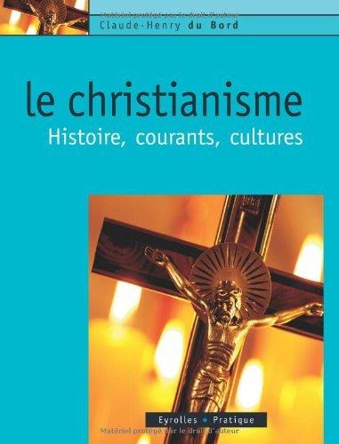 Le Christianisme : Histoire, courants, cultures
