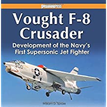 Vought F-8 Crusader: Development of the Navy's First Supersonic Jet Fighter