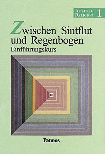Akzente Religion - Allgemeine Ausgabe: Band 1 - Zwischen Sintflut und Regenbogen - Einführungskurs: Schülerbuch