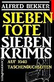 Sieben Krimis auf 1040 Taschenbuchseiten - Sieben Tote