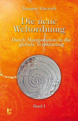Die neue Weltordnung - Band 1: Durch Manipulation in die globale Versklavung