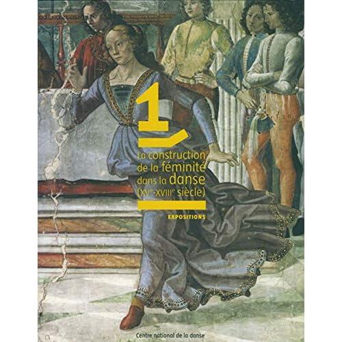 La Construction de la féminité dans la danse: XVe-XVIIIe siècle