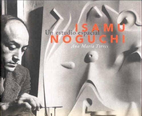 Isamu Noguchi: un estudiio del espacio: A Studi of Space