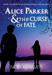 Alice Parker & the Curse of Fate (Alice Parker's Adventures Book 5)