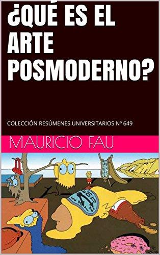 ¿QUÉ ES EL ARTE POSMODERNO?: COLECCIÓN RESÚMENES UNIVERSITARIOS Nº 649 por MAURICIO FAU