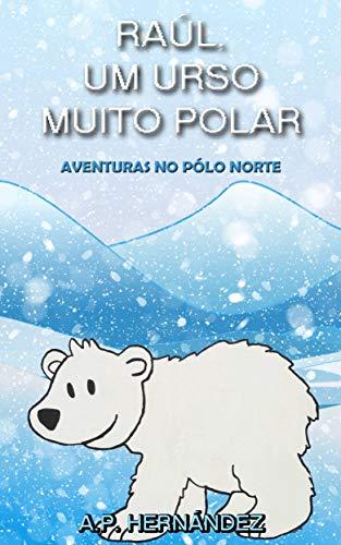 Raúl, um Urso Muito Polar - Aventuras no Pólo Norte (Portuguese ...