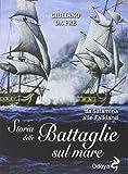 Storia delle battaglie sul mare. Da Salamina alle Falkland