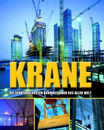Krane. Die spektakulärsten Baumaschinen aus aller Welt