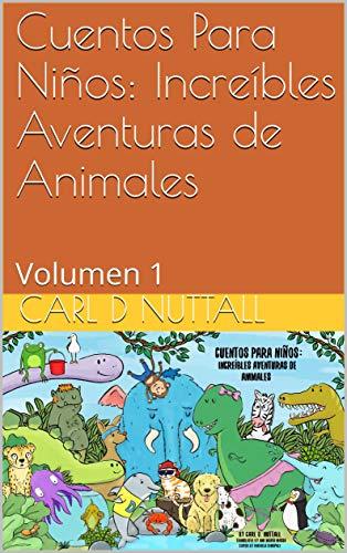 Cuentos Para Niños: Increíbles Aventuras de Animales: Volumen 1 (Spanish Short)